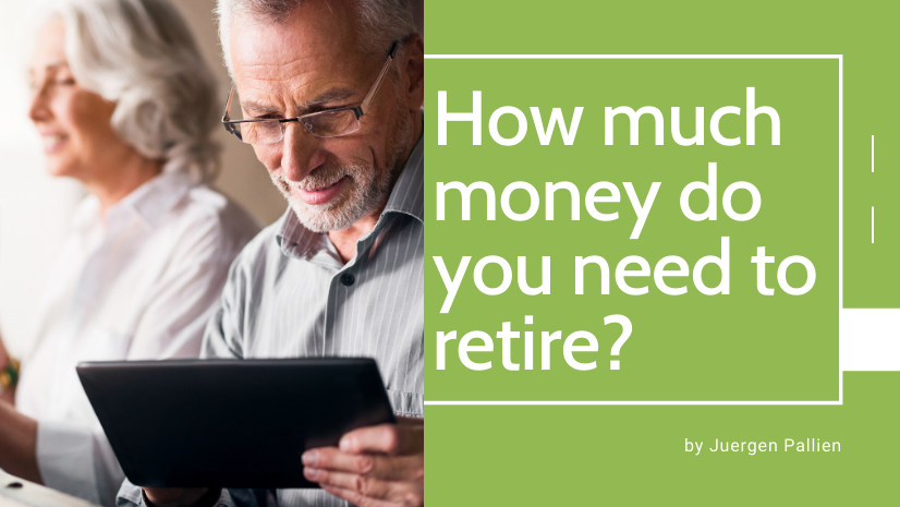 How much money do you need to retire? - Juergen Pallien - retirement -stock market investor